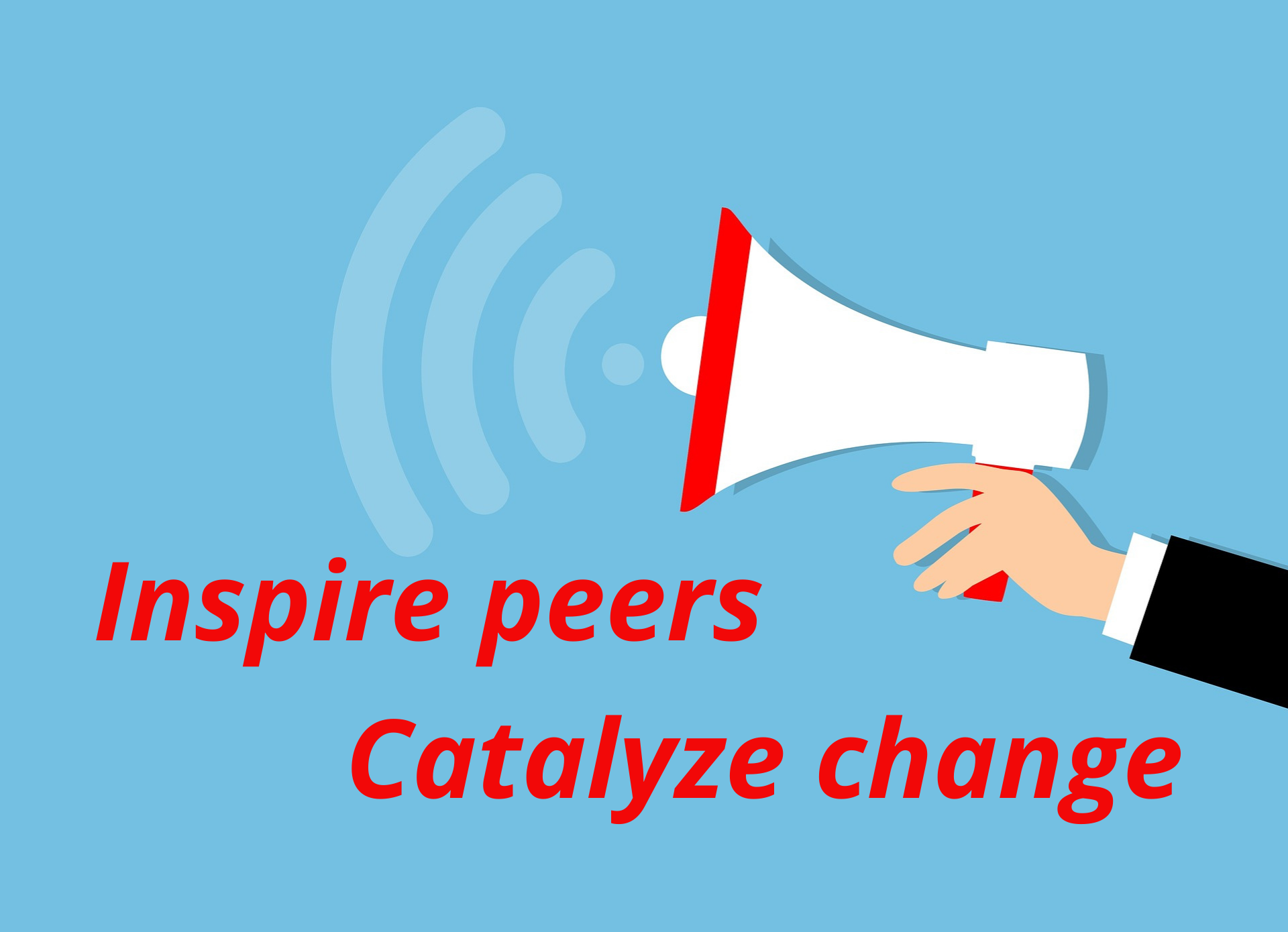 Inspire peers, catalyze change